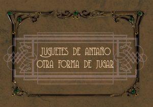 """Exposición """"Juguetes de antaño: otra forma de jugar"""""""