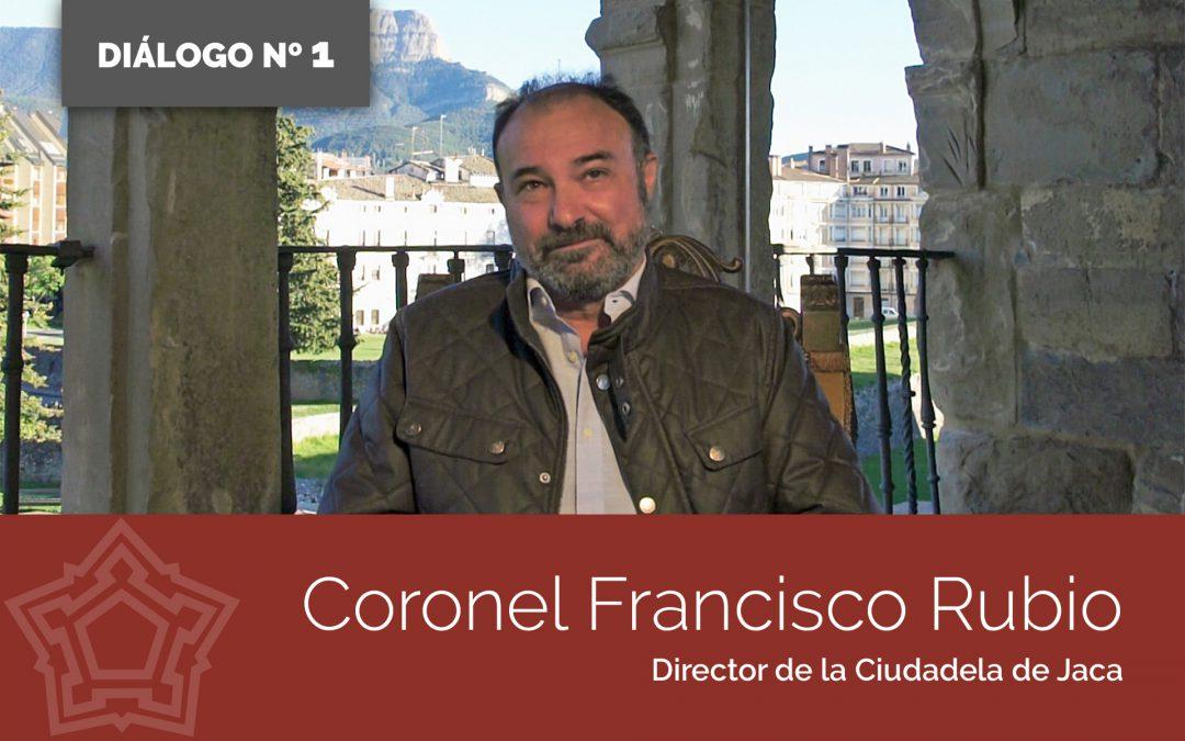 Entrevistamos al Coronel Francisco Rubio | DIÁLOGOS DESDE LA FORTALEZA