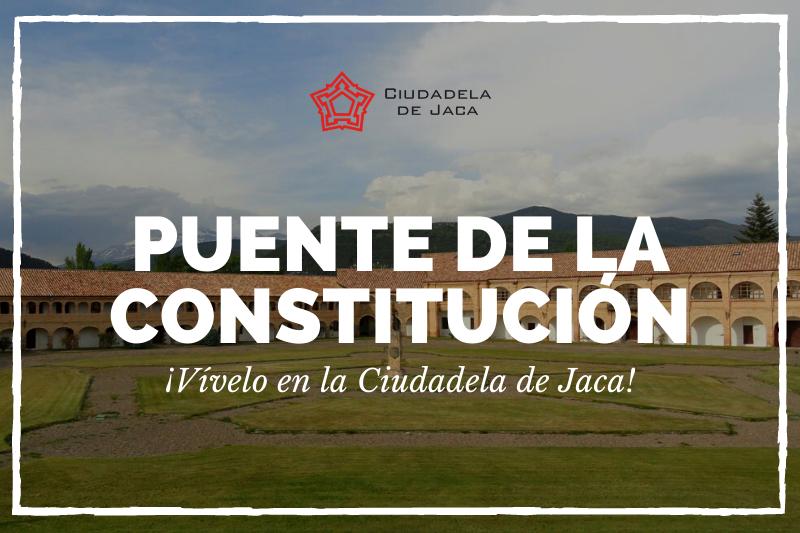 PUENTE DE LA CONSTITUCIÓN. ¡Vívelo en la Ciudadela de Jaca!