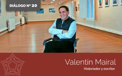 Entrevistamos a Valentín Mairal | DIÁLOGOS DESDE LA FORTALEZA